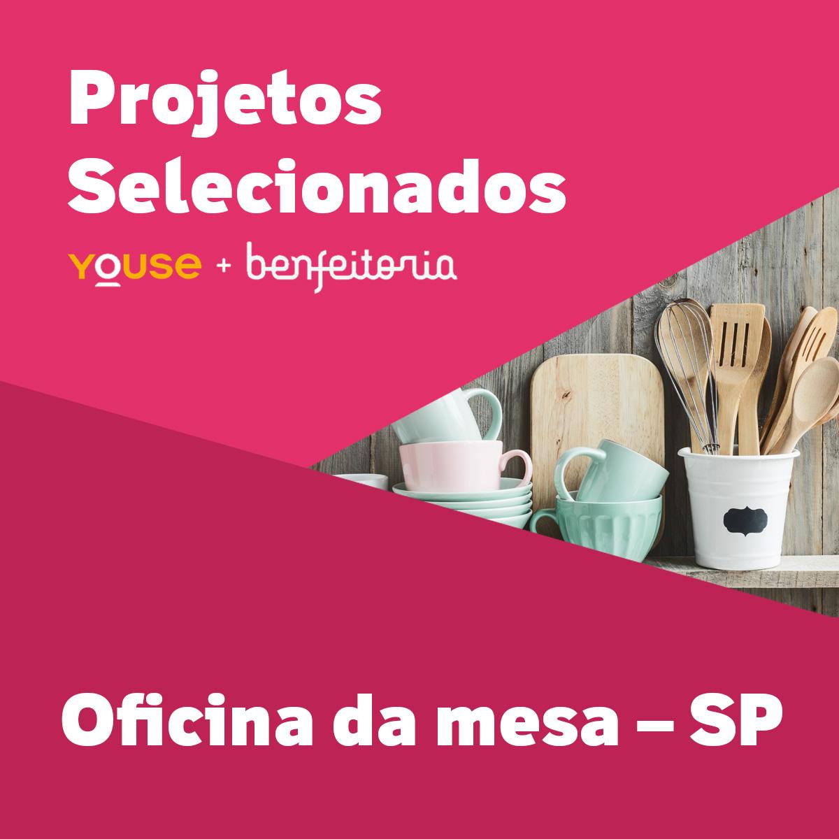 Projetos Selecionados - Oficina da mesa - SP